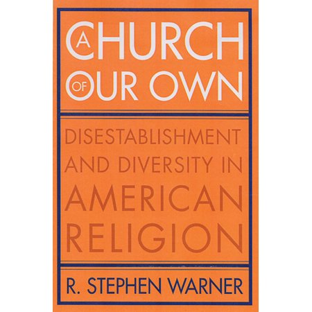 A Church Of Our Own   Disestablishment And Diversity In American Religion