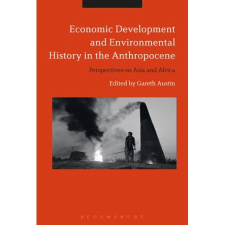 Economic Development and Environmental History in the Anthropocene : Perspectives on Asia and (African Economic Development In A Comparative Perspective)