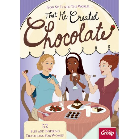 God So Loved The World...That He Created Chocolate : 52 Fun and Inspiring Devotions for