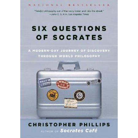Six Questions of Socrates : A Modern-Day Journey of Discovery Through World (Best Sales Discovery Questions)