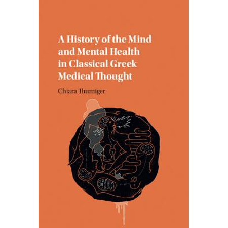 A History of the Mind and Mental Health in Classical Greek Medical