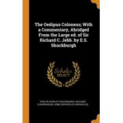 The Oedipus Coloneus; With a Commentary, Abridged from the Large Ed. of Sir Richard C. Jebb. by E.S. Shuckburgh