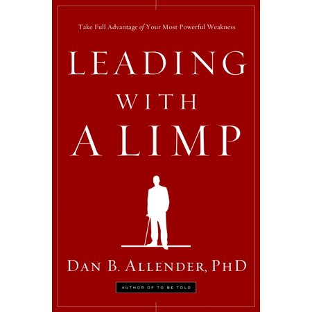 Leading with a Limp : Take Full Advantage of Your Most Powerful