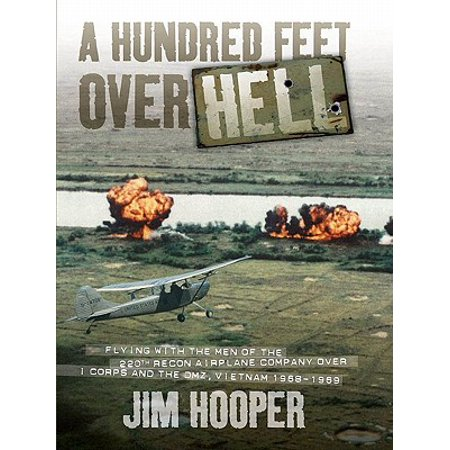 A Hundred Feet Over Hell: Flying With the Men of the 220th Recon Airplane Company Over I Corps and the DMZ, Vietnam 1968-1969 - - Flying Coins