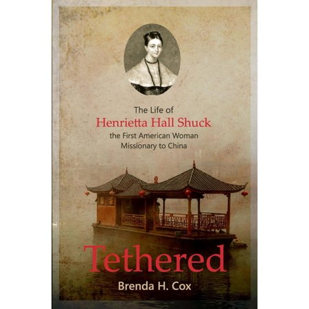 Tethered: The Life of Henrietta Hall Shuck, The First American Woman Missionary to China - eBook