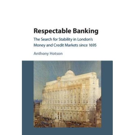 Respectable Banking  The Search For Stability In Londons Money And Credit Markets Since 1695