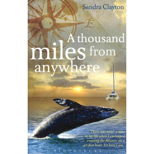 A Thousand Miles from Anywhere: The Claytons Cross the Atlantic and Sail the Caribbean on the Third Leg of Their Voyage