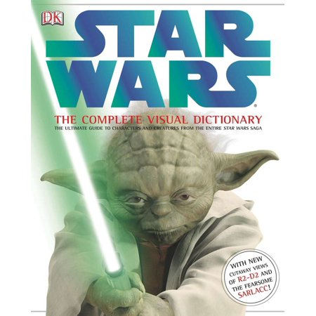 Star Wars: The Complete Visual Dictionary : The Ultimate Guide to Characters and Creatures from the Entire Star Wars Saga