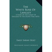 The White Rose of Langley : A Story of the Court of England in the Olden Time (1875)