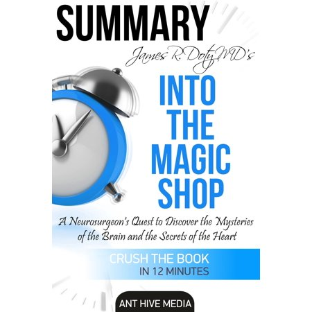 James R. Doty MD'S Into the Magic Shop A Neurosurgeon's Quest to Discover the Mysteries of the Brain and the Secrets of the Heart | Summary - (The Secret Life Of The Brain Summary)