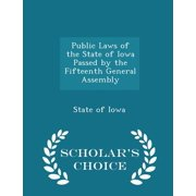 Public Laws of the State of Iowa Passed by the Fifteenth General Assembly - Scholar's Choice Edition