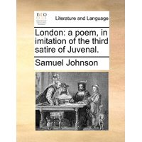 London : A Poem, in Imitation of the Third Satire of Juvenal.