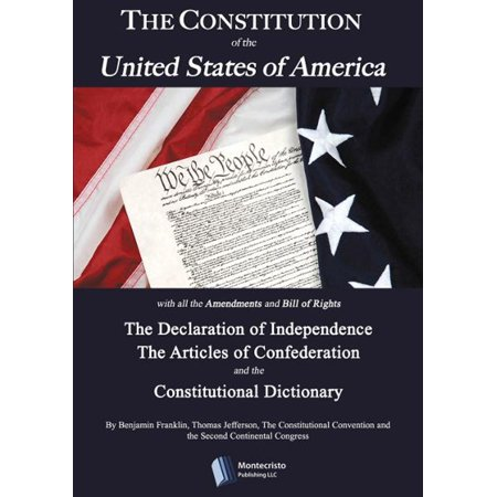 The Constitution of the United States, The Declaration of Independence,The Articles of Confederation, The Constitutional Dictionaryand other historical documents -