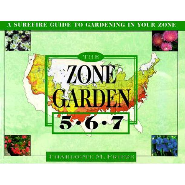 The ZONE GARDEN: A SUREFIRE GUIDE TO GARDENING IN ZONES 5
