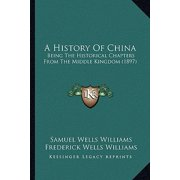 A History of China : Being the Historical Chapters from the Middle Kingdom (1897)