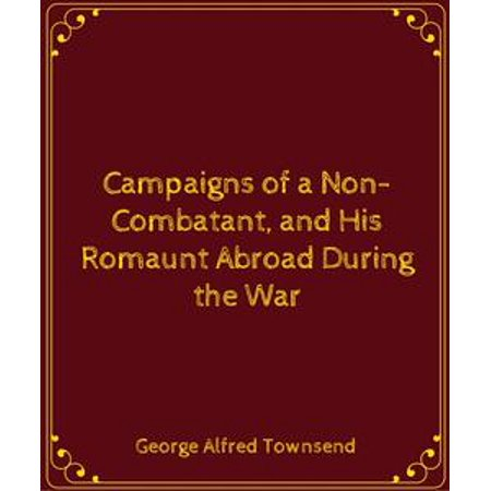 Campaigns of a Non-Combatant, and His Romaunt Abroad During the War - - Halloween A Romaunt