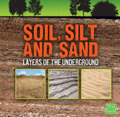 Soil, Silt, and Sand : Layers of the Underground