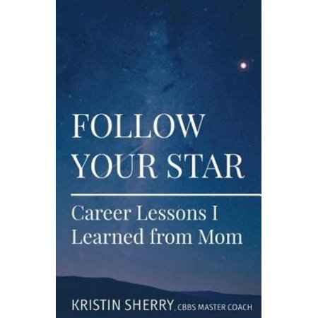 Follow Your Star  Career Lessons I Learned From Mom