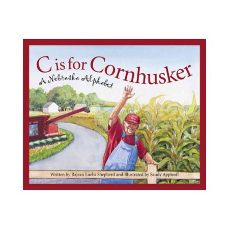 C Is for Cornhusker: A Nebraska Alphabet by