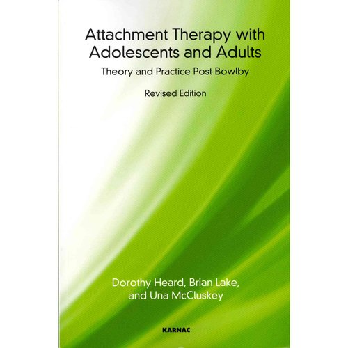 Attachment Therapy With Adolescents and Adults: Theory and Practice Post Bowlby