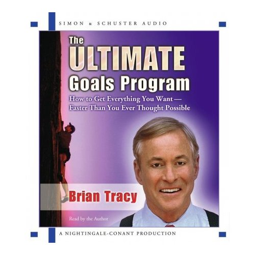 The Ultimate Goals Program: How to Get Everything You Want- Faster Than You Thought Possible