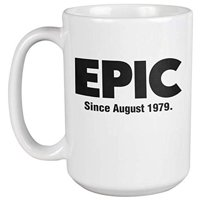 Epic Since August 1979 Fun Classic Awesome Slang 40th Birthday Coffee & Tea Gift Mug Cup, Stuff, Decor, Party Supplies & Favors, Products, And Things For 40 Yr Old 1979 Born Men & Women (15oz)