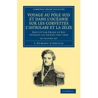 Voyage Au Pole Sud Et Dans l'Oc�anie Sur Les Corvettes l'Astrolabe Et La Z�l�e 10 Volume Set : Ex�cut� Par Ordre Du Roi Pendant Les Ann�es 1837-1838-1839-1840