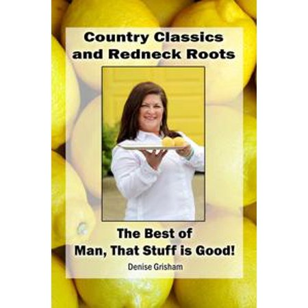Country Classics and Redneck Roots: The Best of Man, That Stuff is Good! -