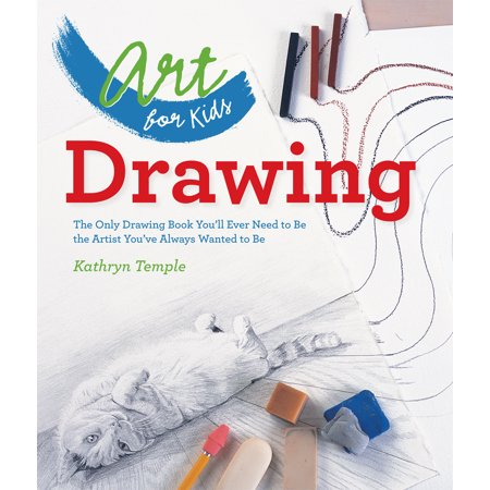 Drawing : The Only Drawing Book You'll Ever Need to Be the Artist You've Always Wanted to Be