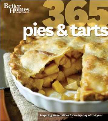 Better Homes and Gardens 365 Pies and Tarts : Inspiring Slices for Every Day of the Year