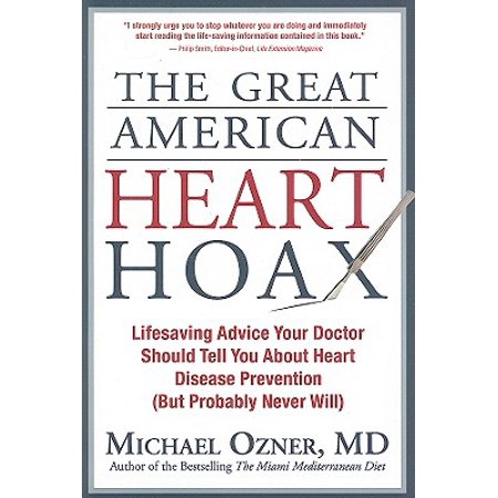 The Great American Heart Hoax : Lifesaving Advice Your Doctor Should Tell You about Heart Disease Prevention (But Probably Never