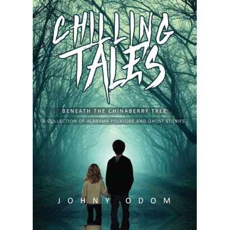 Chilling Tales Beneath the Chinaberry Tree : A Collection of Alabama Folklore and Ghost Stories (Ghost Tree)