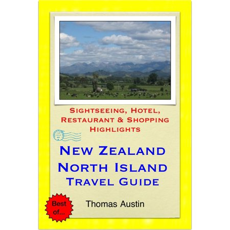 New Zealand, North Island Travel Guide - Sightseeing, Hotel, Restaurant & Shopping Highlights (Illustrated) -