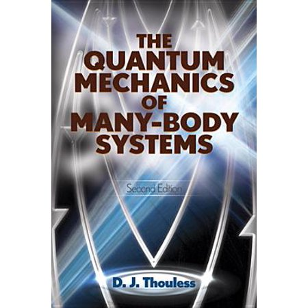 The Quantum Mechanics of Many-Body Systems : Second