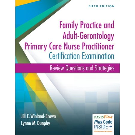 Family Practice and Adult-Gerontology Primary Care Nurse Practitioner Certification Examination : Review Questions and Strategies (Pharmacotherapeutics For Nurse Practitioner Prescribers Test Questions)