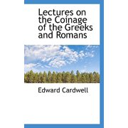 Lectures on the Coinage of the Greeks and Romans