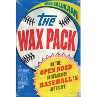 The Wax Pack : On the Open Road in Search of Baseballs Afterlife