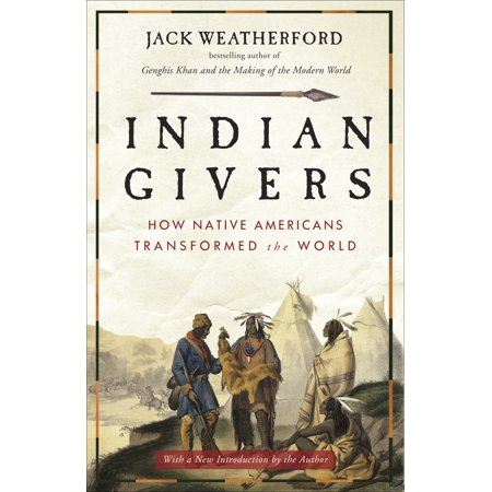 Indian Givers : How Native Americans Transformed the (Native American Indian Porcelain)