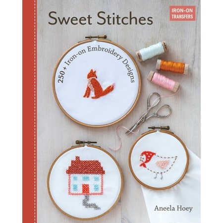 Sweet Stitches : 100+ Iron-On Embroidery Designs (Little Stitches 100 Sweet Embroidery Designs 12 Projects)