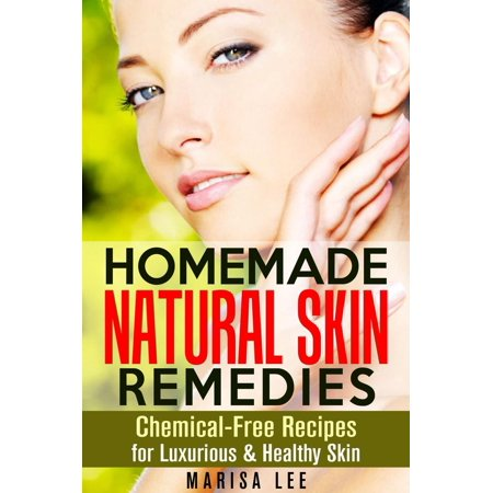 Homemade Natural Skin Remedies: Chemical-Free Recipes for Luxurious & Healthy Skin - - Homemade Fake Skin For Halloween
