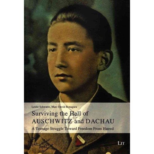 Surviving the Hell of Auschwitz and Dachau: A Teenage Struggle Toward Freedom from Hatred