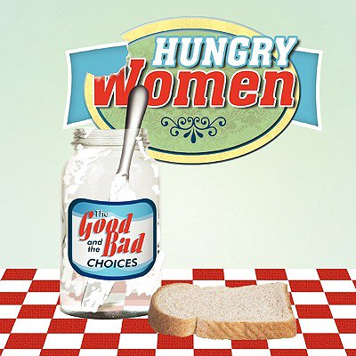 Hungry Women : The Good and the Bad Choices (The Good The Bad And The Hungry)