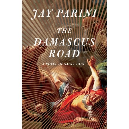 The Damascus Road : A Novel of Saint Paul (Saul On The Road To Damascus For Kids)