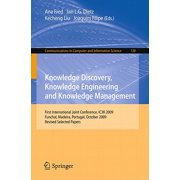 Knowledge Discovery, Knowledge Engineering and Knowledge Management : First International Joint Conference, IC3K 2009, Funchal, Madeira, Portugal, October 6-8, 2009, Revised Selected Papers