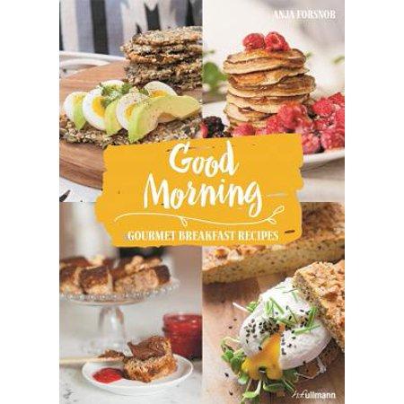 Good Morning : Gourmet Breakfast Recipes