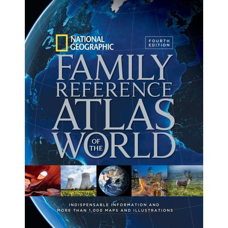 National geographic family reference atlas of the world, fourth edition : indispensable information: