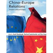 China-Europe Relations : Perceptions, Policies and Prospects