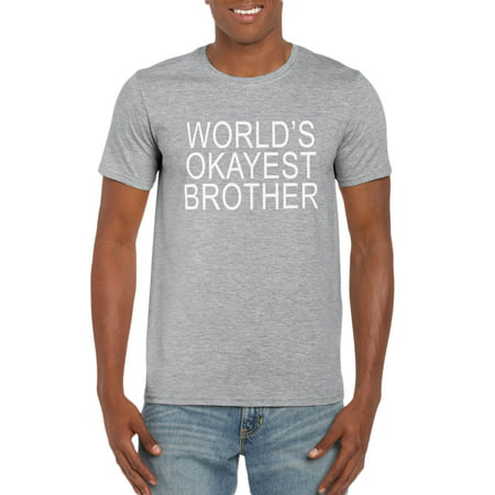 World's Okayest Brother Graphic T-Shirt Gift Idea for Men - Birthday, Valentine's Day, Christmas Gift Funny Gag Tee for Family (Men Birthday Gift Ideas)