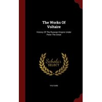 The Works of Voltaire : History of the Russian Empire Under Peter the Great