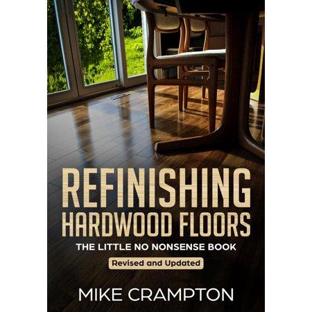 Refinishing Hardwood Floors - eBook (Best Way To Refinish Wood Floors)